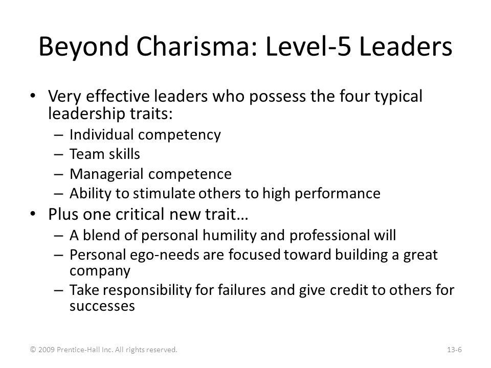 Transactional and Transformational Leadership Transactional Leaders – Leaders who guide or motivate their followers in the direction of established goals by clarifying role and task requirements Transformational Leaders – Inspire followers to transcend their own self-interests for the good of the organization; they can have a profound and extraordinary effect on followers Not opposing, but complementary, approaches to leadership – Great transformational leaders must also be transactional; only one type is not enough for success © 2009 Prentice-Hall Inc.