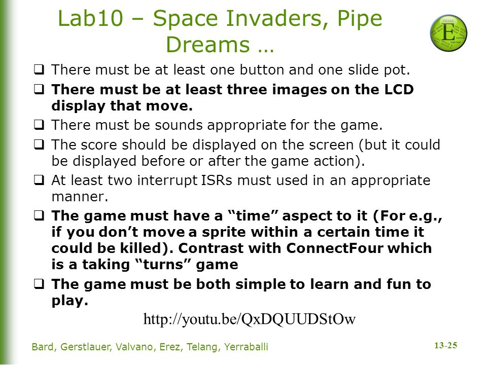 13-25 Lab10 – Space Invaders, Pipe Dreams …  There must be at least one button and one slide pot.