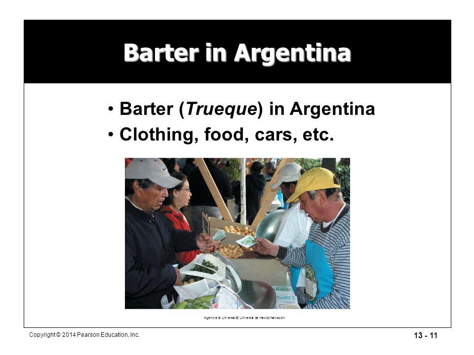 13 - 11 Copyright © 2014 Pearson Education, Inc. Barter in Argentina Agencia el Universal/El Universal de Mexico/Newscom Barter (Trueque) in Argentina