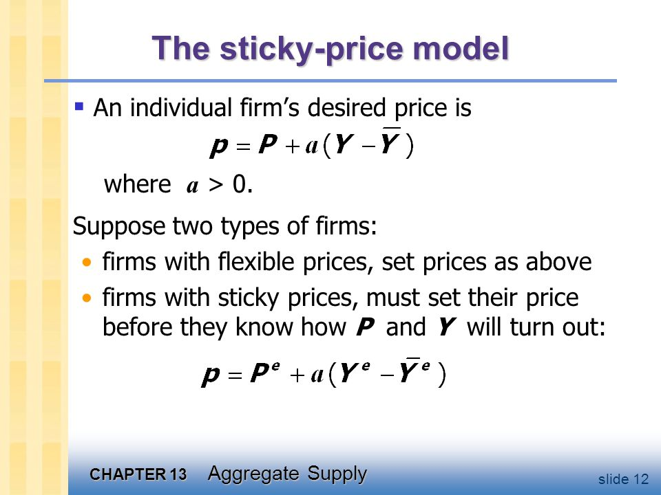 CHAPTER 13 Aggregate Supply slide 12 The sticky-price model  An individual firm's desired price is where a > 0.