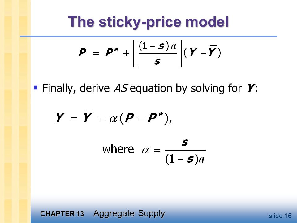 CHAPTER 13 Aggregate Supply slide 16 The sticky-price model  Finally, derive AS equation by solving for Y :