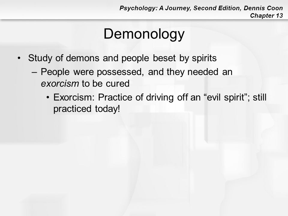 Psychology: A Journey, Second Edition, Dennis Coon Chapter 13 Cybertherapy and Psychotherapy at a Distance (cont d) Cybertherapy: Internet therapists in chat rooms and so on –Videocameras at both ends so now you can hear AND see therapist –Patient/client can remain anonymous –May be wave of future for those who cannot drive a distance to a therapist or cannot leave the house (e.g., Paula can't leave the house because of agoraphobia, so Robert the therapist comes to her via Internet!) –Cheaper than traditional psychotherapy