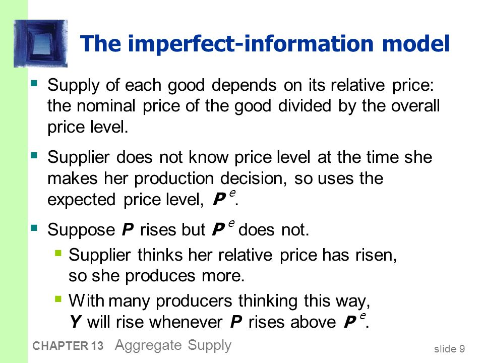 slide 10 CHAPTER 13 Aggregate Supply The sticky-price model  Reasons for sticky prices:  long-term contracts between firms and customers  menu costs  firms not wishing to annoy customers with frequent price changes  Assumption:  Firms set their own prices (e.g., as in monopolistic competition).