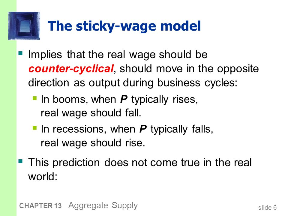 The cyclical behavior of the real wage Percentage change in real wage Percentage change in real GDP -5 -4 -3 -2 0 1 2 3 4 5 -3-2012345678 1974 1979 1991 1972 2004 2001 1998 1965 1984 1980 1982 1990