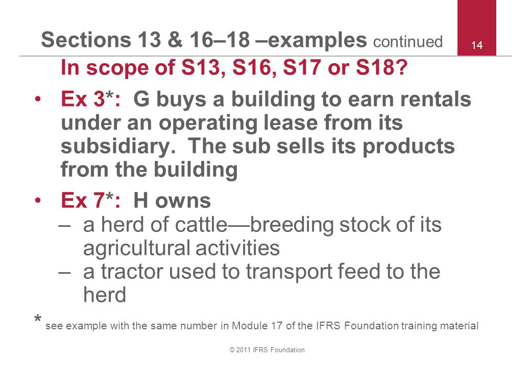 © 2011 IFRS Foundation Sections 13 & 16–18 –examples continued In scope of S13, S16, S17 or S18.