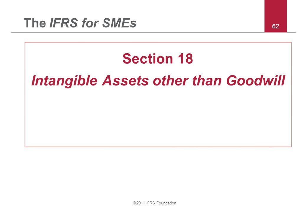© 2011 IFRS Foundation 62 The IFRS for SMEs Section 18 Intangible Assets other than Goodwill