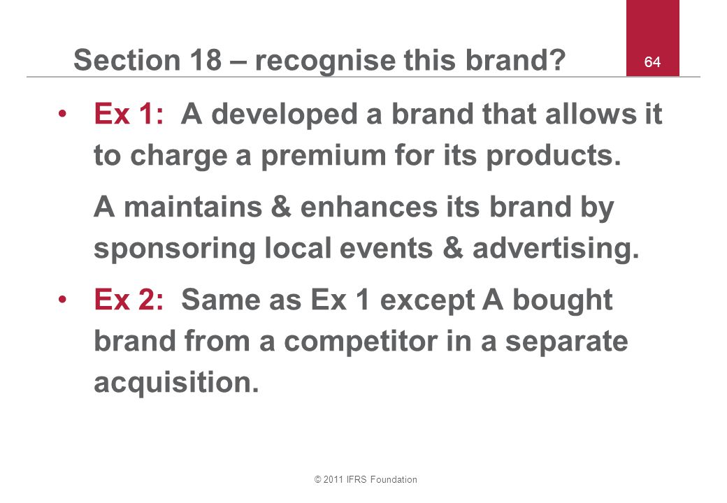 © 2011 IFRS Foundation 64 Section 18 – recognise this brand.