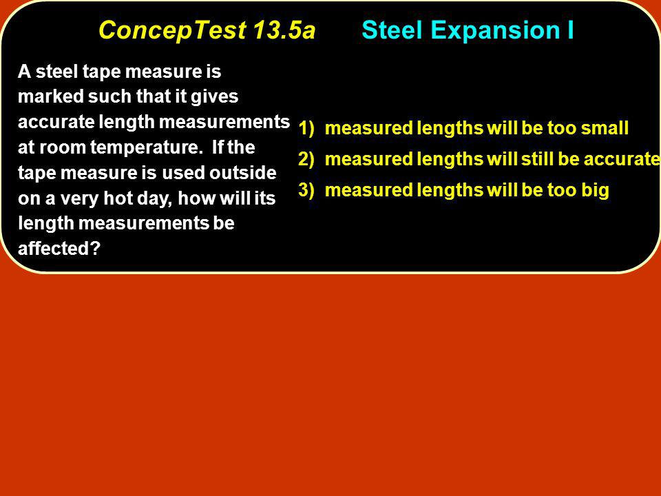 A steel tape measure is marked such that it gives accurate length measurements at room temperature.