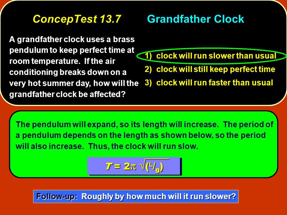 A grandfather clock uses a brass pendulum to keep perfect time at room temperature.