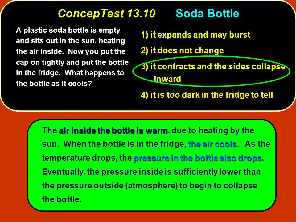 air inside the bottle is warm the air cools pressure in the bottle also drops The air inside the bottle is warm, due to heating by the sun.