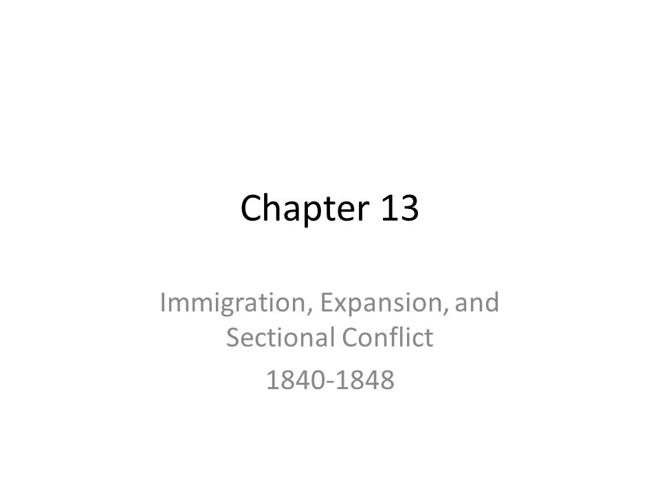 Chapter 13 Immigration, Expansion, and Sectional Conflict 1840-1848