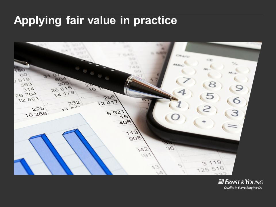 © 2012 EYGM Limited IFRS 13 Fair Value Measurement Slide 10 Fair Value Measurement IFRS 13 requires any advantages that would not be available to market participants generally to be disregarded.
