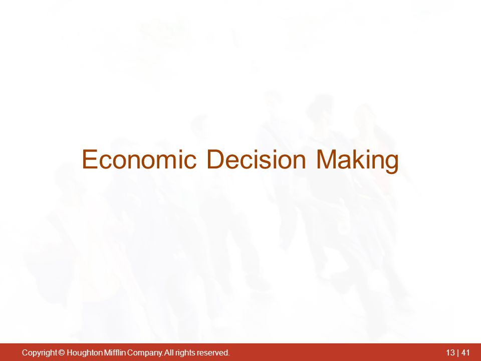 Copyright © Houghton Mifflin Company. All rights reserved.13 | 41 Economic Decision Making