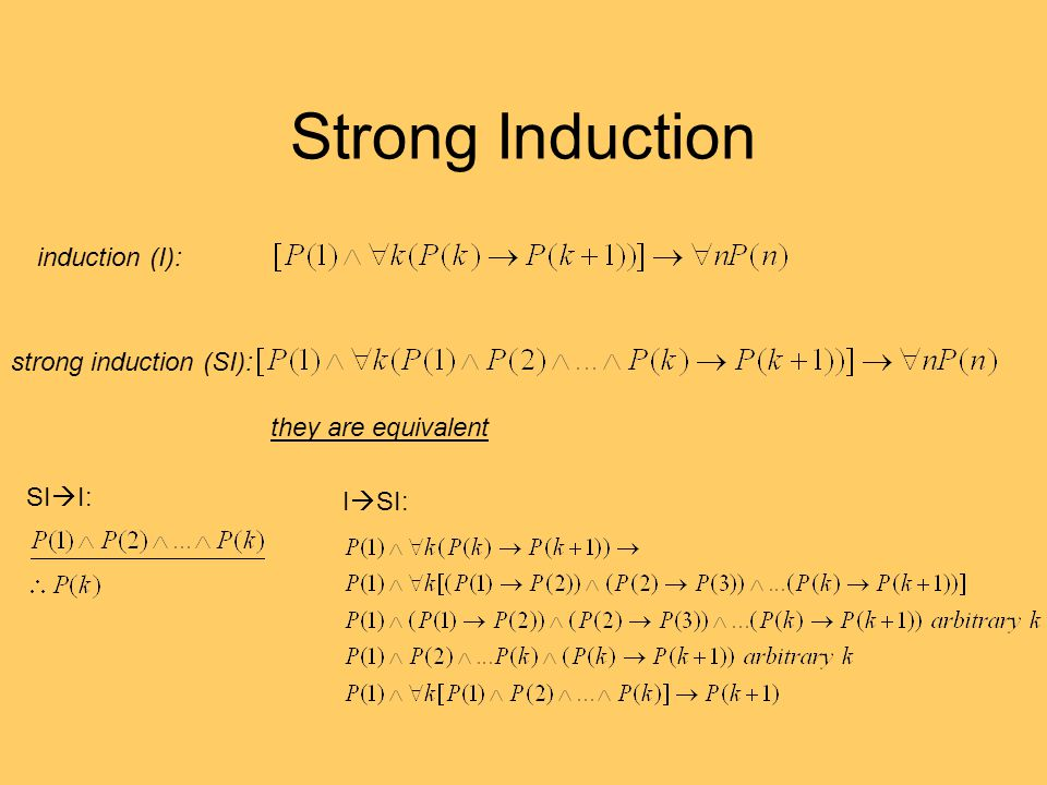 Strong Induction induction (I): strong induction (SI): SI  I: I  SI: they are equivalent