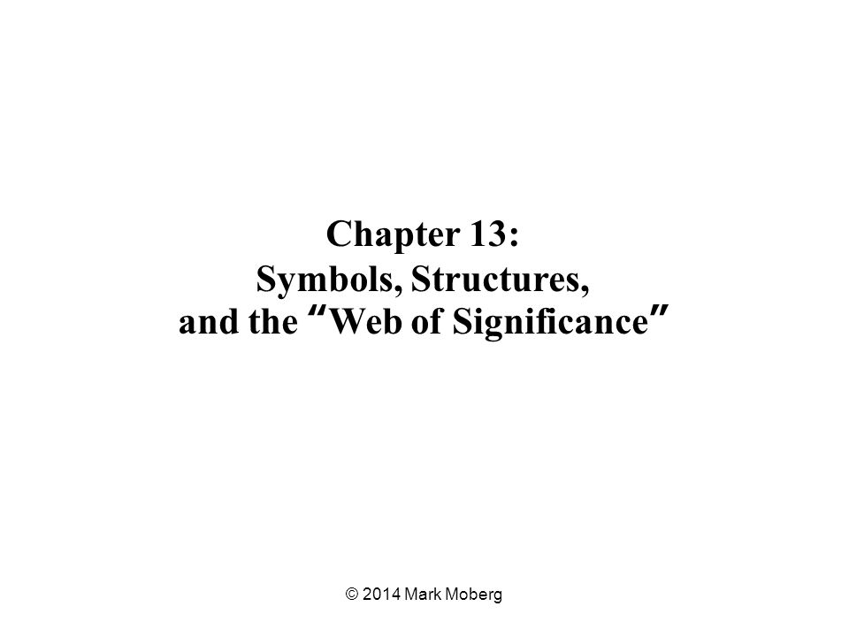 Chapter 13: Symbols, Structures, and the Web of Significance © 2014 Mark Moberg