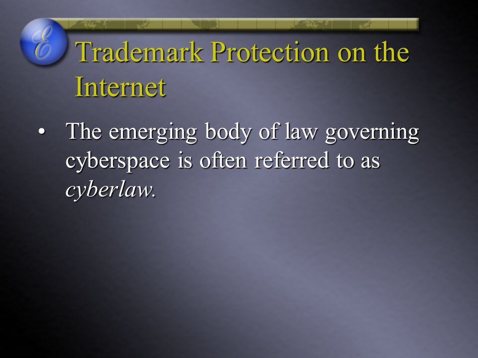 Trademark Protection on the Internet The emerging body of law governing cyberspace is often referred to as cyberlaw.The emerging body of law governing cyberspace is often referred to as cyberlaw.