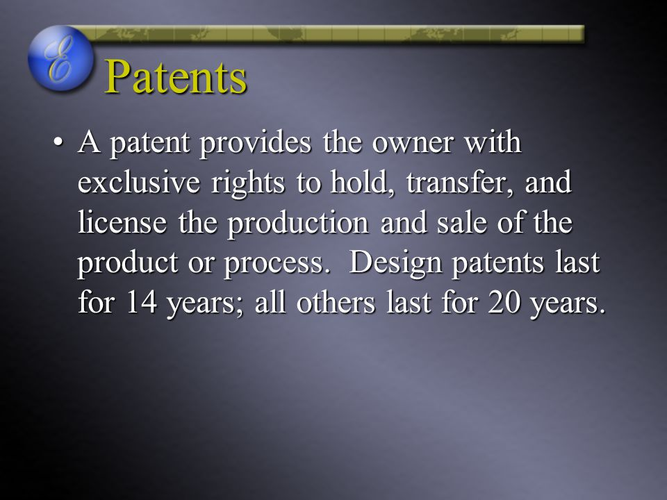 Patents A patent provides the owner with exclusive rights to hold, transfer, and license the production and sale of the product or process.