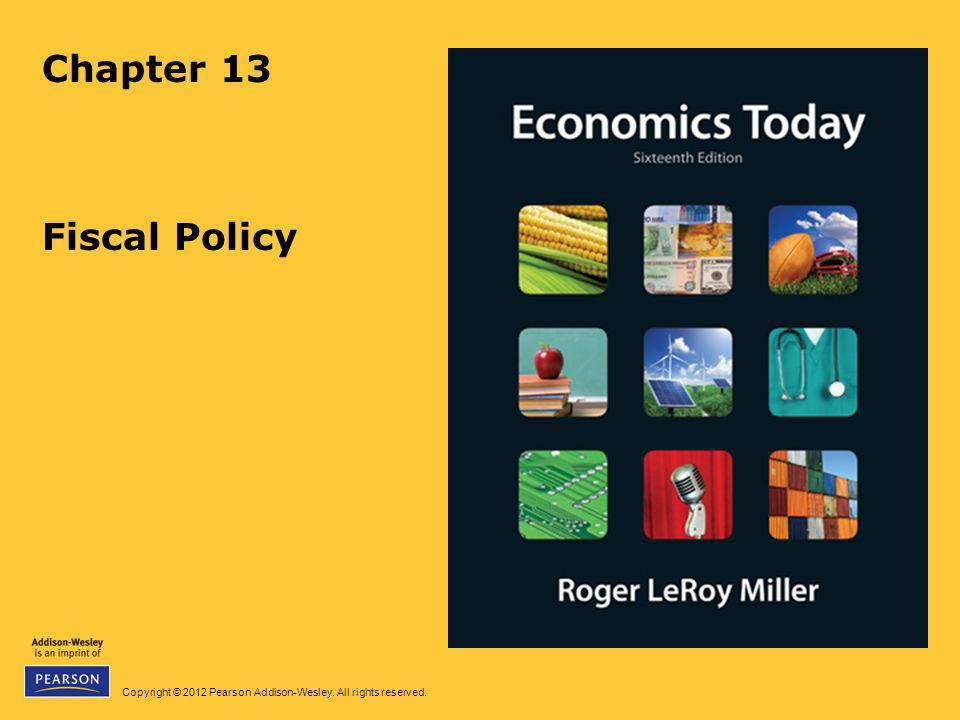 Copyright © 2012 Pearson Addison-Wesley. All rights reserved. Chapter 13 Fiscal Policy