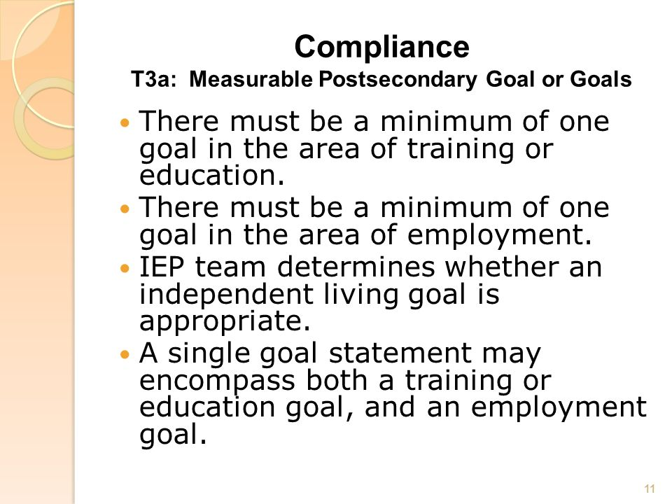 Compliance T3a: Measurable Postsecondary Goal or Goals There must be a minimum of one goal in the area of training or education.