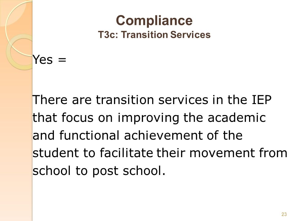 Compliance T3c: Transition Services Yes = There are transition services in the IEP that focus on improving the academic and functional achievement of the student to facilitate their movement from school to post school.