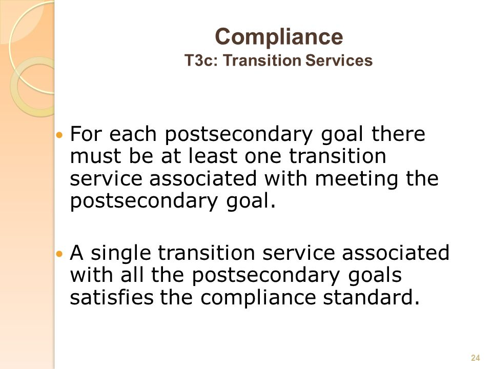 Compliance T3c: Transition Services For each postsecondary goal there must be at least one transition service associated with meeting the postsecondary goal.