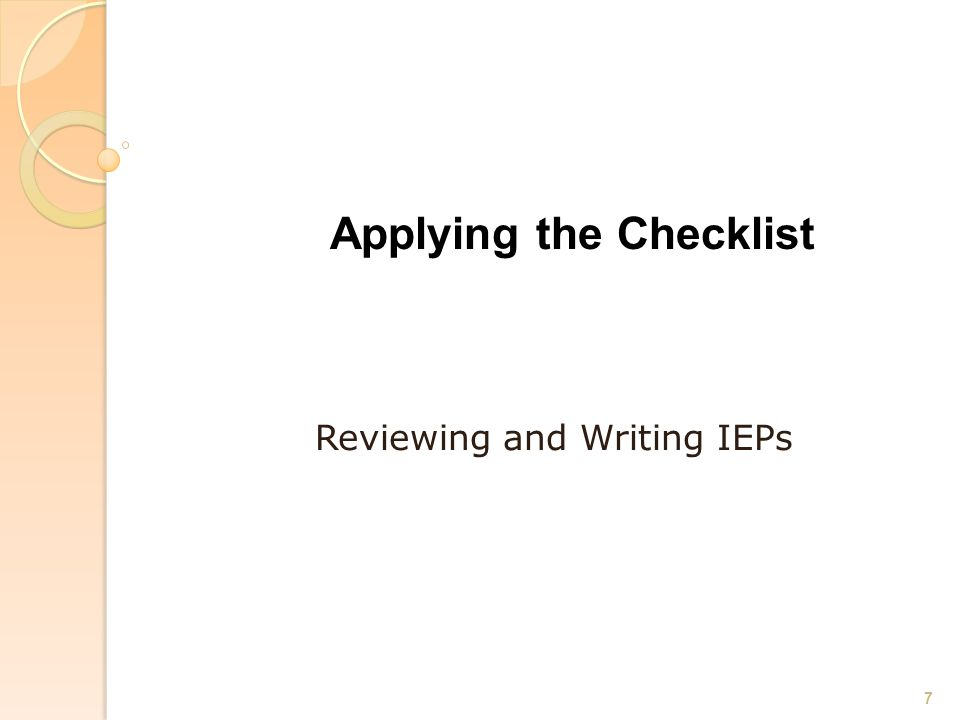 Applying the Checklist Reviewing and Writing IEPs 7