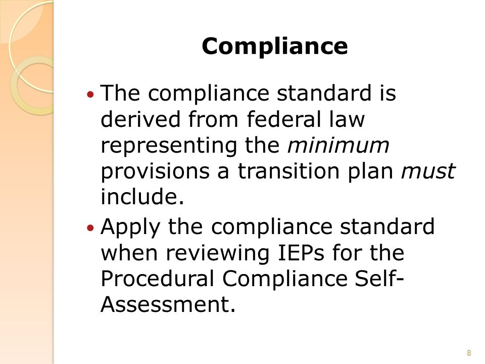 Compliance The compliance standard is derived from federal law representing the minimum provisions a transition plan must include.