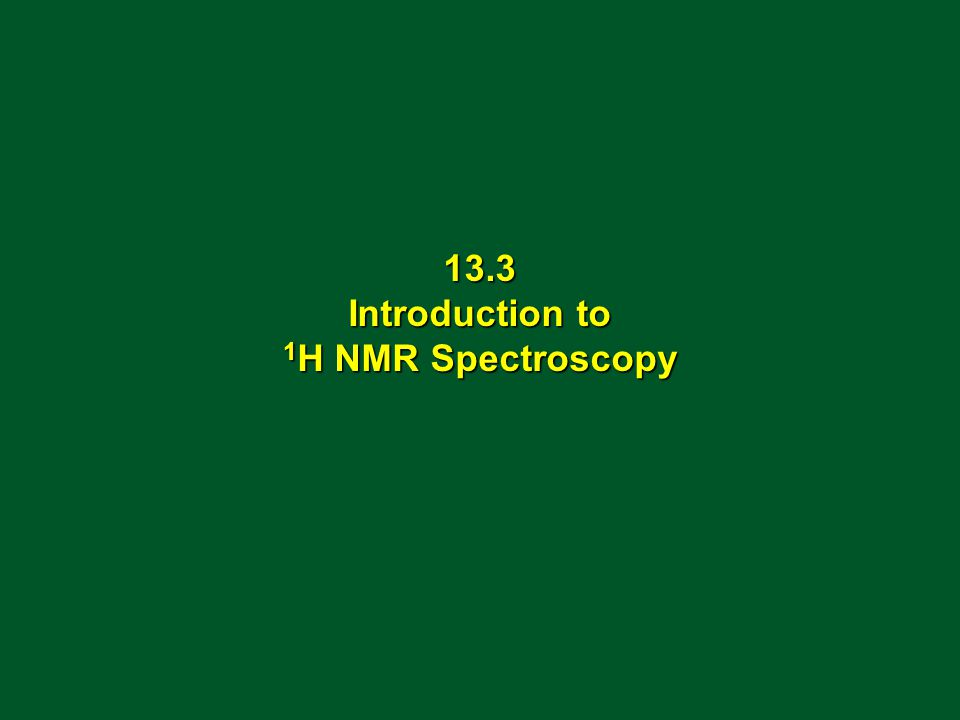 13.3 Introduction to 1 H NMR Spectroscopy