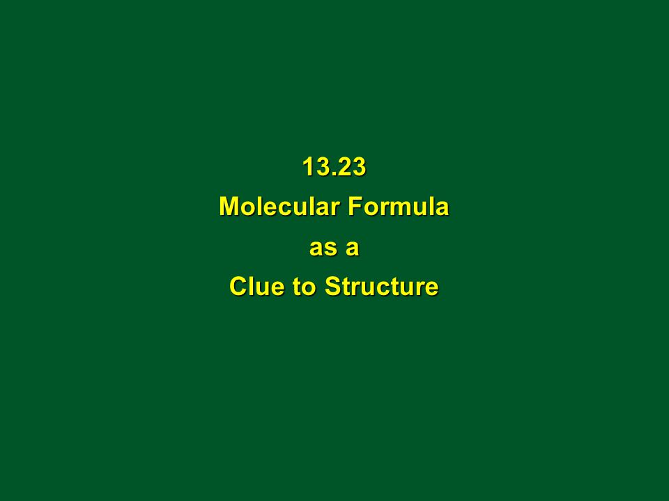 13.23 Molecular Formula as a Clue to Structure