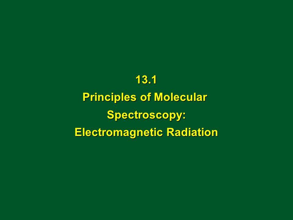 13.1 Principles of Molecular Spectroscopy: Electromagnetic Radiation