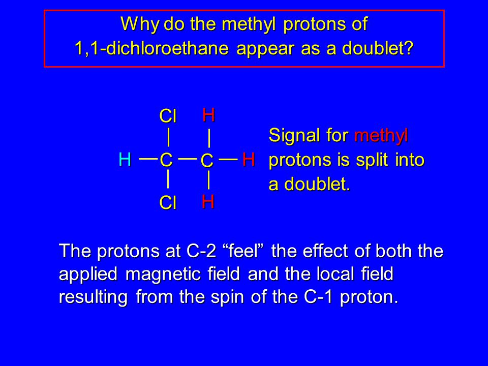Why do the methyl protons of 1,1-dichloroethane appear as a doublet.