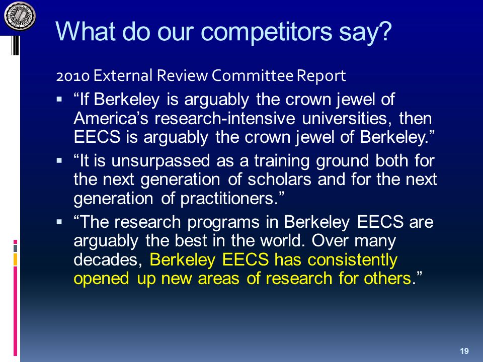 "What do our competitors say? 2010 External Review Committee Report  ""If Berkeley is arguably the crown jewel of America's research-intensive universi"