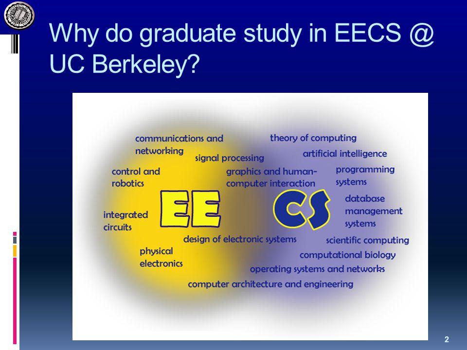 Why do graduate study in EECS @ UC Berkeley? 2