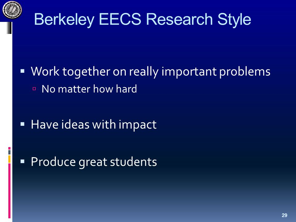 Berkeley EECS Research Style  Work together on really important problems  No matter how hard  Have ideas with impact  Produce great students 29