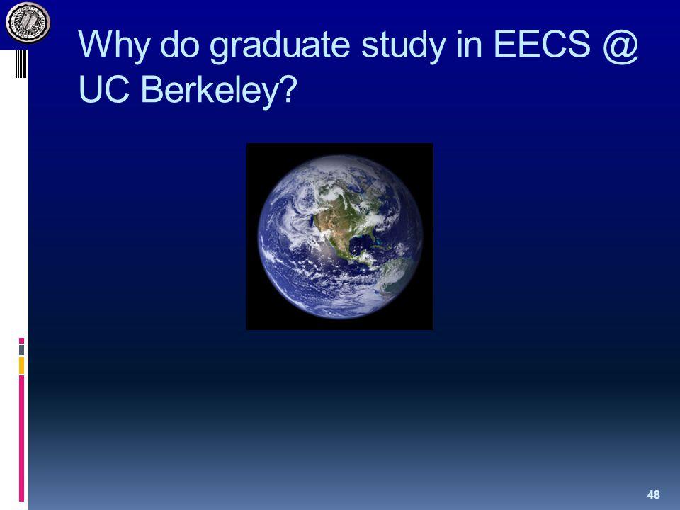 Why do graduate study in EECS @ UC Berkeley 48