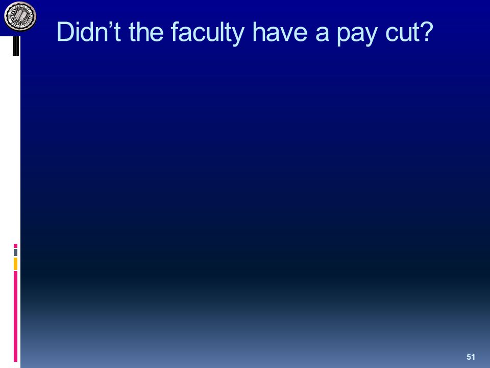 Didn't the faculty have a pay cut? 51