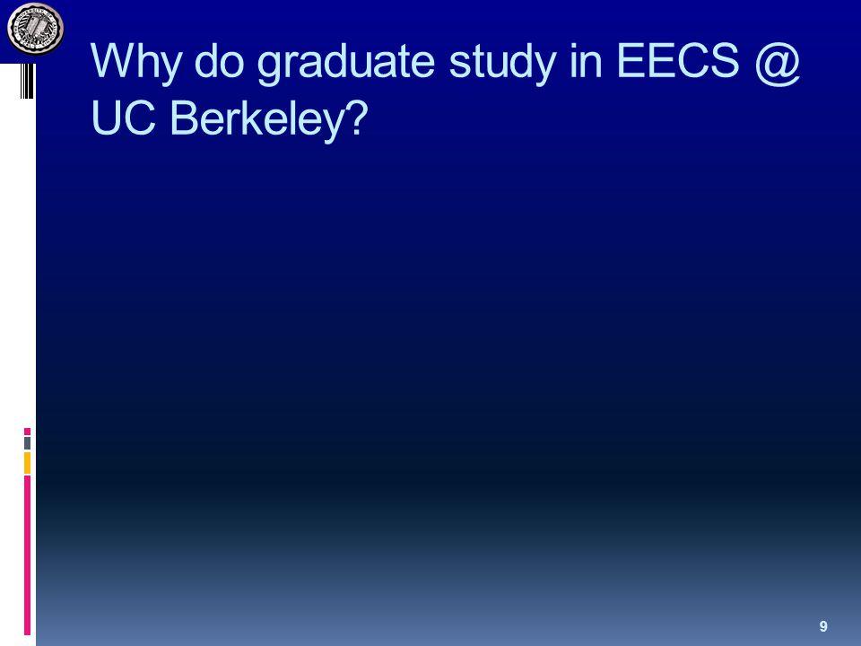 Why do graduate study in EECS @ UC Berkeley? 9
