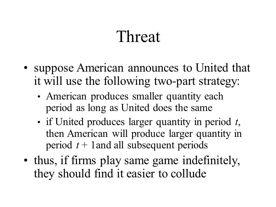 Threat suppose American announces to United that it will use the following two-part strategy: American produces smaller quantity each period as long a
