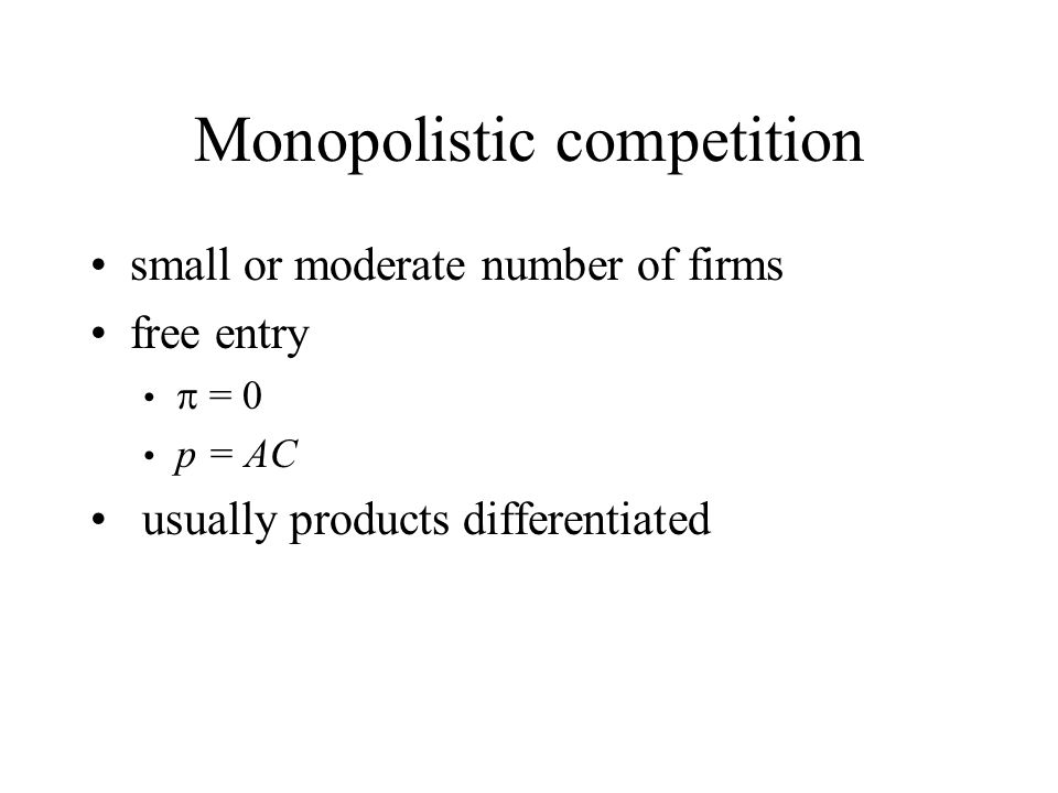Monopolistic competition small or moderate number of firms free entry  = 0 p = AC usually products differentiated