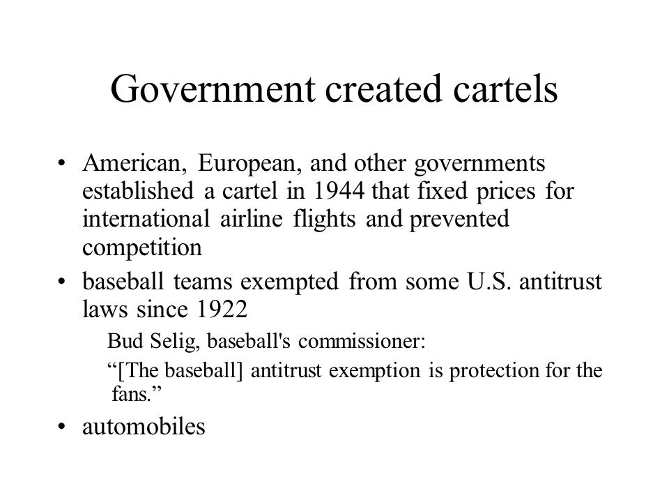 Government created cartels American, European, and other governments established a cartel in 1944 that fixed prices for international airline flights