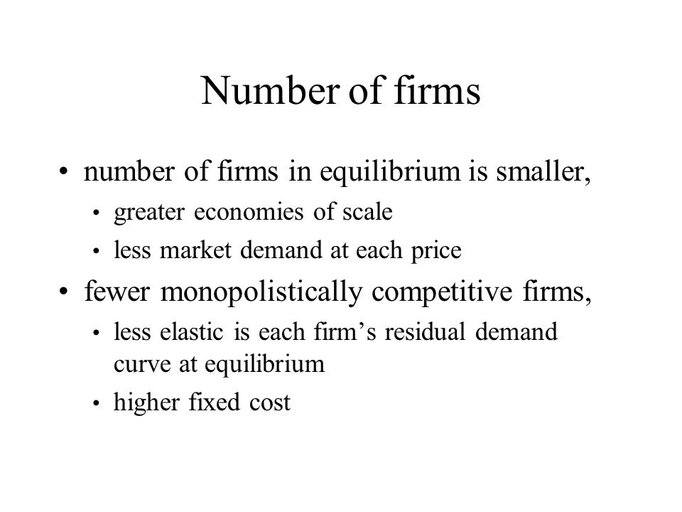 Number of firms number of firms in equilibrium is smaller, greater economies of scale less market demand at each price fewer monopolistically competit