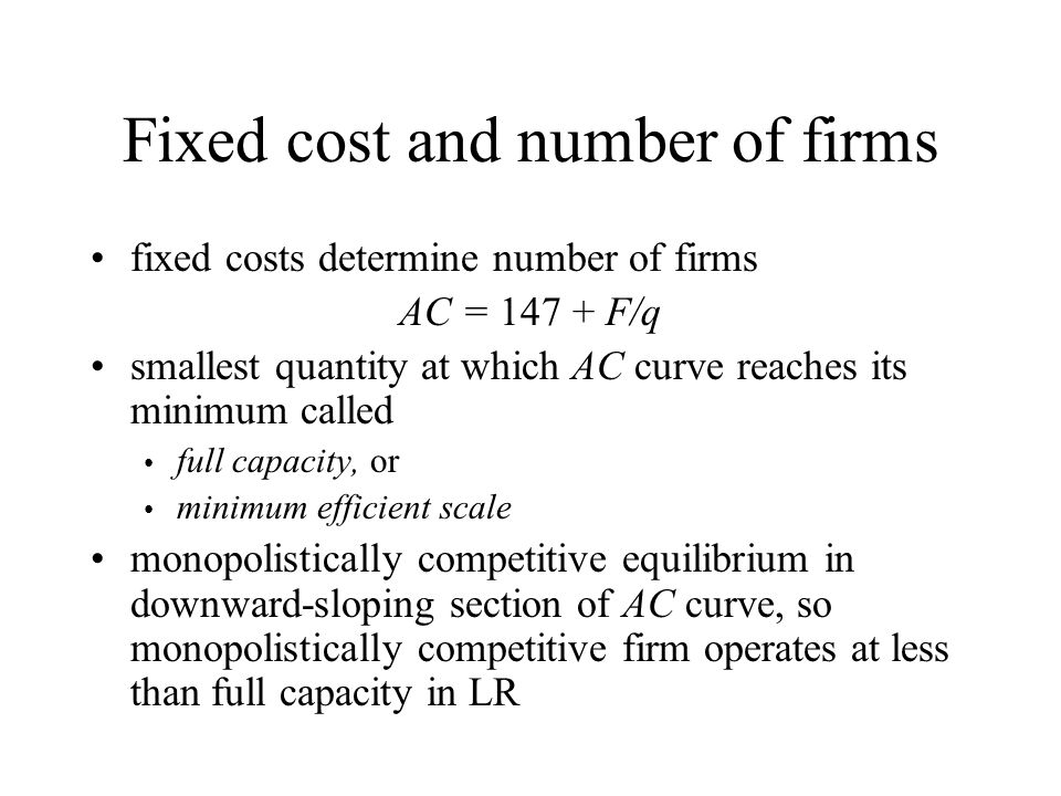 Fixed cost and number of firms fixed costs determine number of firms AC = 147 + F/q smallest quantity at which AC curve reaches its minimum called ful
