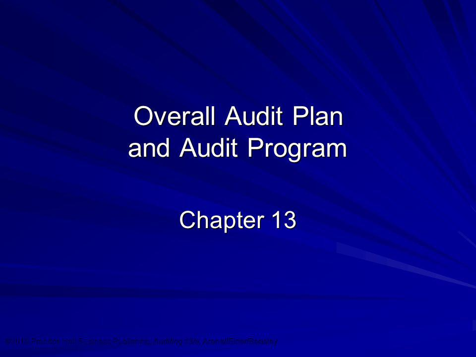 ©2010 Prentice Hall Business Publishing, Auditing 13/e, Arens//Elder/Beasley 13 - 1 Overall Audit Plan and Audit Program Chapter 13