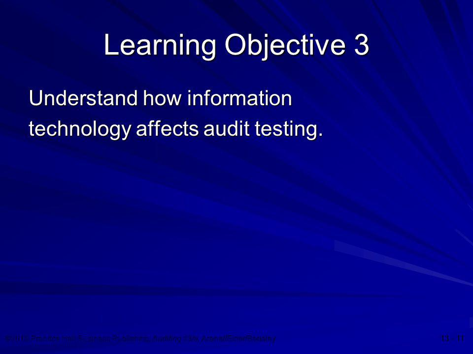 ©2010 Prentice Hall Business Publishing, Auditing 13/e, Arens//Elder/Beasley 13 - 11 Learning Objective 3 Understand how information technology affect
