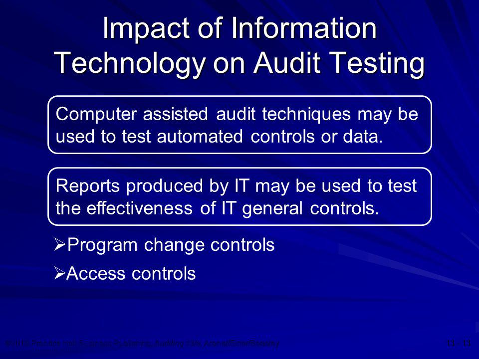 ©2010 Prentice Hall Business Publishing, Auditing 13/e, Arens//Elder/Beasley 13 - 13 Impact of Information Technology on Audit Testing Computer assist