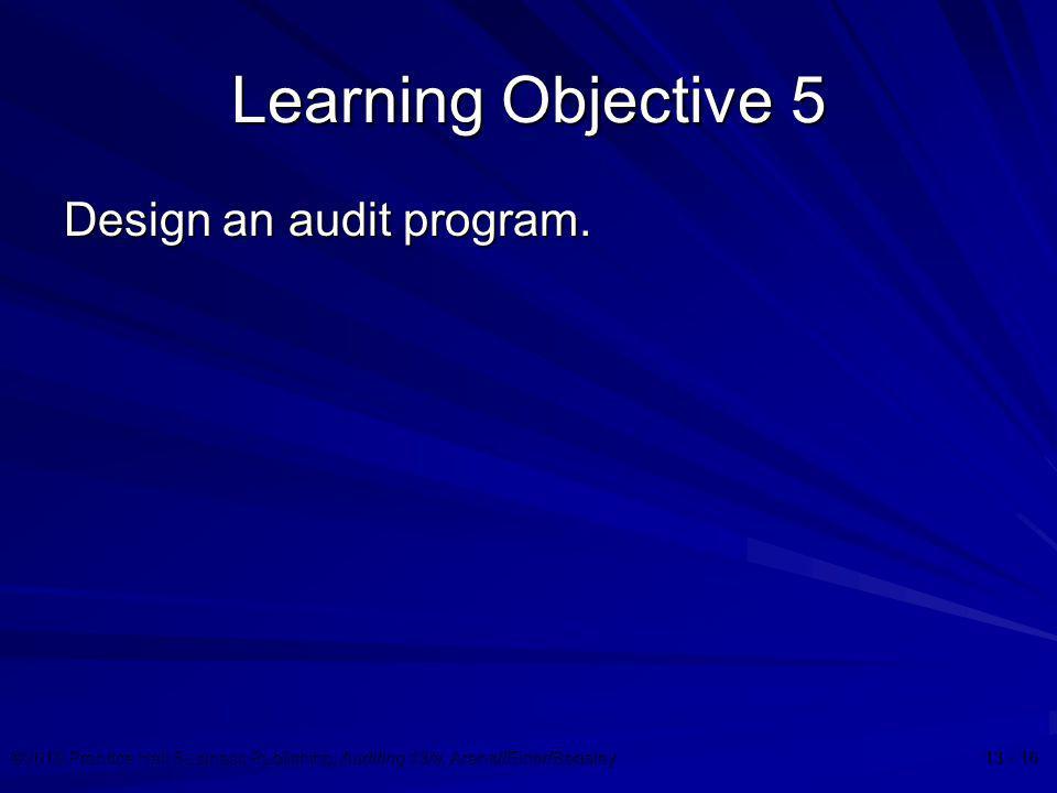 ©2010 Prentice Hall Business Publishing, Auditing 13/e, Arens//Elder/Beasley 13 - 16 Learning Objective 5 Design an audit program.