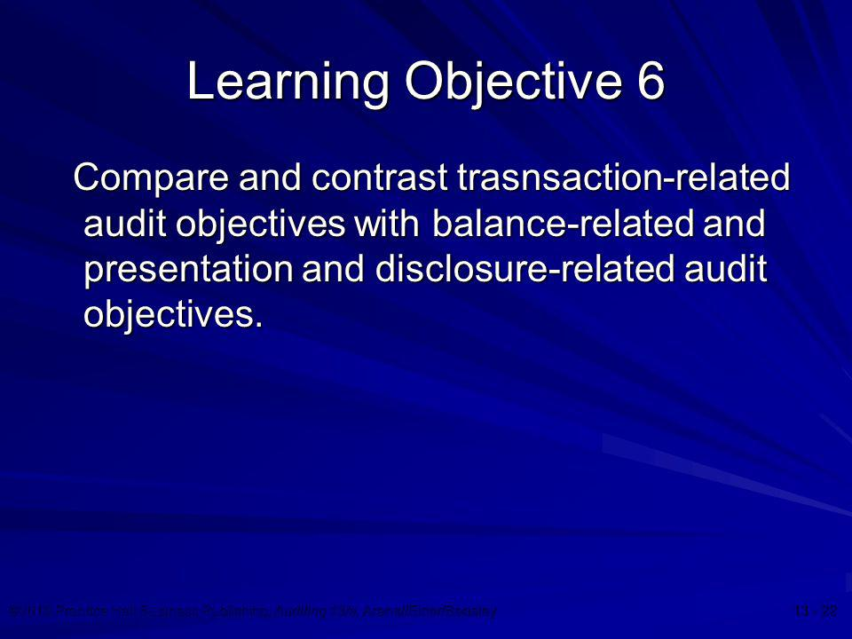 ©2010 Prentice Hall Business Publishing, Auditing 13/e, Arens//Elder/Beasley 13 - 22 Learning Objective 6 Compare and contrast trasnsaction-related au