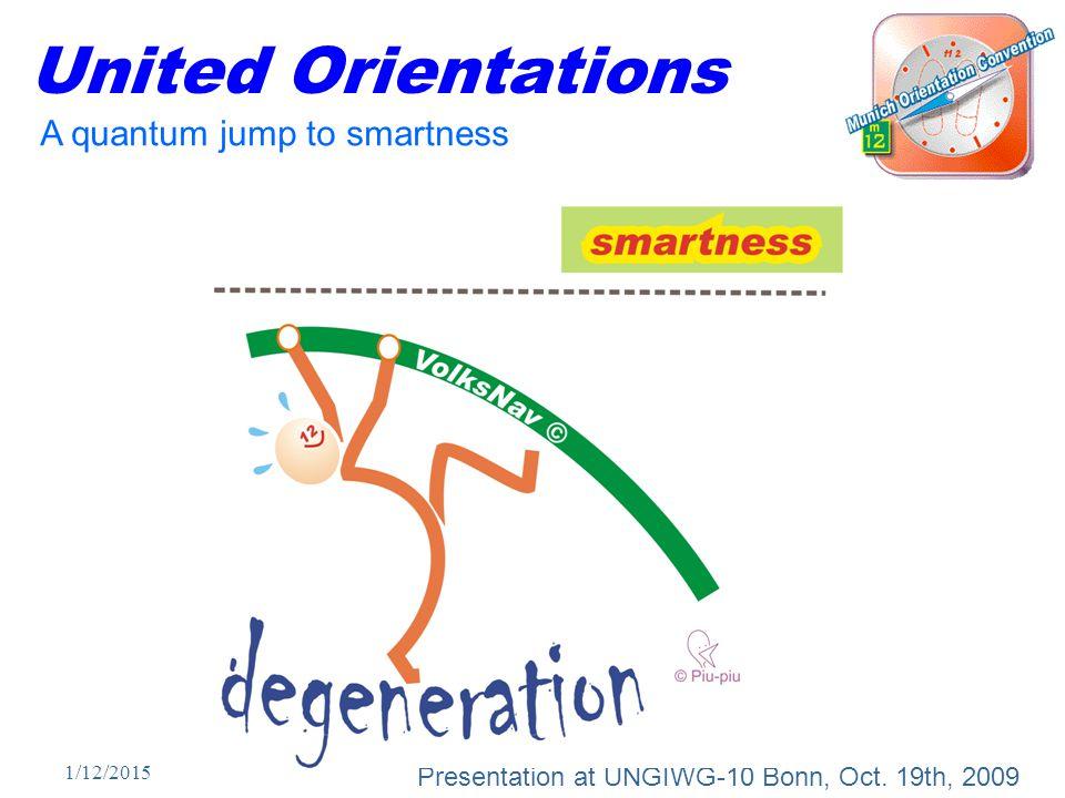 1/12/2015 United Orientations Presentation at UNGIWG-10 Bonn, Oct. 19th, 2009 A quantum jump to smartness