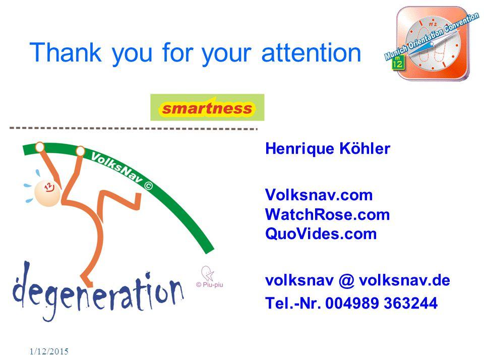 1/12/2015 Thank you for your attention Henrique Köhler Volksnav.com WatchRose.com QuoVides.com volksnav @ volksnav.de Tel.-Nr. 004989 363244