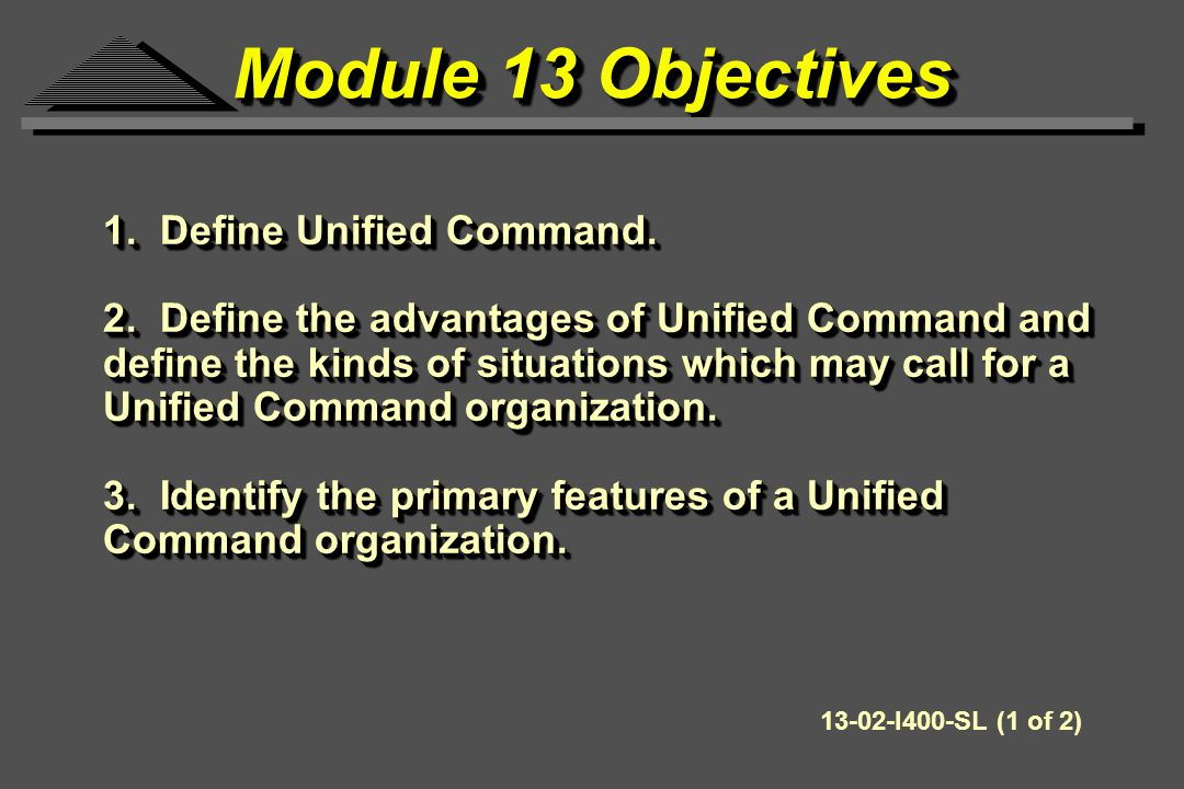 Module 13 Objectives 1. Define Unified Command. 2.